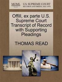 Offill, Ex Parte U.S. Supreme Court Transcript of Record with Supporting Pleadings