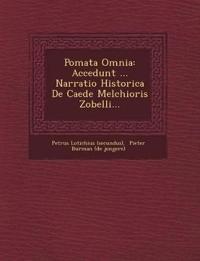 Po¿mata Omnia: Accedunt ... Narratio Historica De Caede Melchioris Zobelli...