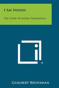 I Am Indian: The Story of Kateri Tekakwitha