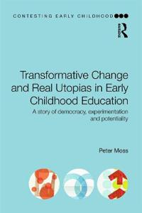 Transformative Change and Real Utopias in Early Childhood Education: A Story of Democracy, Experimentation and Potentiality