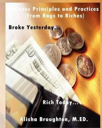 Business Principles and Practices (from Rags to Riches) Broke Yesterday...Rich Today...