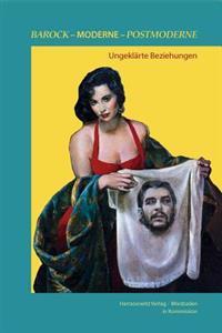 Barock - Moderne - Postmoderne: Ungeklarte Beziehungen