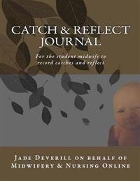 Catch & Reflect Journal: For the Student Midwife to Record Catches and Reflect