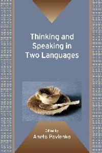 Thinking and Speaking in Two Languages. Edited by Aneta Pavlenko