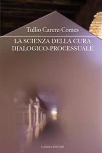 La Scienza Della Cura Dialogico-Processuale: I Seminari Della Cura Di Se - 3