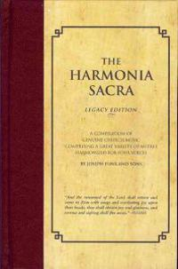 The Harmonia Sacra: A Compilation of Genuine Church Music Comprising a Great Variety of Metres Harmonized for Four Voices