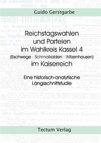 Reichstagswahlen Und Parteien Im Wahlkreis Kassel 4 (Eschwege - Schmalkalden - Witzenhausen) Im Kaiserreich