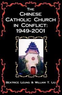 The Chinese Catholic Church In Conflict 1949-2001