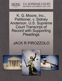 K. G. Moore, Inc., Petitioner, V. Sidney Anderson. U.S. Supreme Court Transcript of Record with Supporting Pleadings