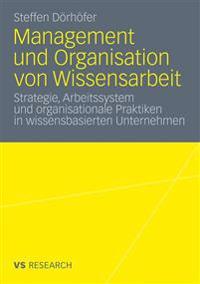 Management Und Organisation Von Wissensarbeit