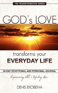 God's Love Transforms Your Everyday Life: 30 Days Devotion and Journal