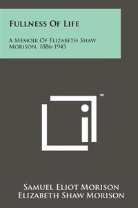 Fullness of Life: A Memoir of Elizabeth Shaw Morison, 1886-1945