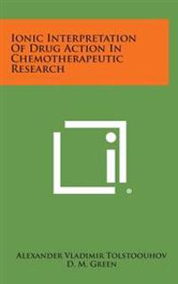 Ionic Interpretation of Drug Action in Chemotherapeutic Research
