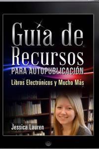 Guia de Recursos Para Autopublicacion: Libros Electronicos y Mucho Mas