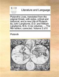 Plutarch's Lives, Translated from the Original Greek, with Notes, Critical and Historical, and a New Life of Plutarch. by John Langhorne, D.D. and William Langhorne, M.A. in Six Volumes. ... the Fifth Edition, Corrected. Volume 2 of 6
