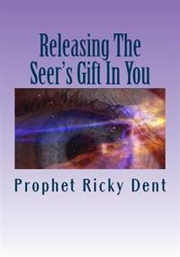 Releasing the Seer's Gift in You: (Unlocking the How To)