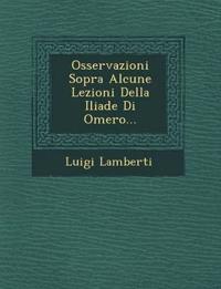 Osservazioni Sopra Alcune Lezioni Della Iliade Di Omero...