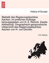 Statistik Des Regierungsbezirkes Aachen, Im Amtlichen Auftrage Herausgegeben Von H. A. Reinick. Zweite Abtheilung