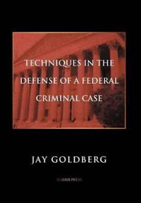 Techniques in the Defense of a Federal Criminal Case