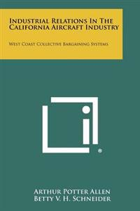 Industrial Relations in the California Aircraft Industry: West Coast Collective Bargaining Systems