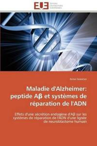 Maladie D'Alzheimer: Peptide a Et Systemes de Reparation de L'Adn