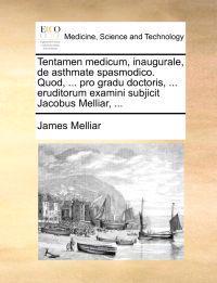 Tentamen Medicum, Inaugurale, de Asthmate Spasmodico. Quod, ... Pro Gradu Doctoris, ... Eruditorum Examini Subjicit Jacobus Melliar, ...