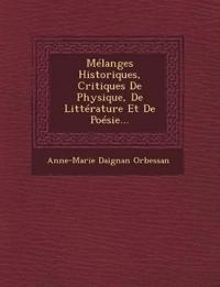 Mélanges Historiques, Critiques De Physique, De Littérature Et De Poésie...