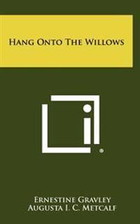 Hang Onto the Willows