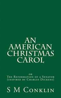 An American Christmas Carol: The Reformation of a Senator (Inspired by Charles Dickens)