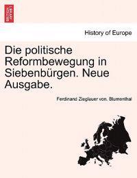 Die Politische Reformbewegung in Siebenburgen. Neue Ausgabe.
