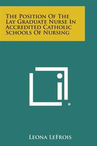 The Position of the Lay Graduate Nurse in Accredited Catholic Schools of Nursing