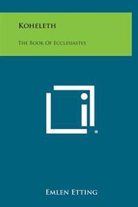 Koheleth: The Book of Ecclesiastes