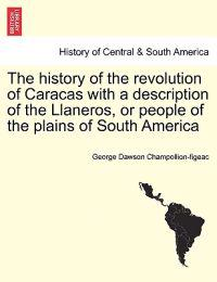The History of the Revolution of Caracas with a Description of the Llaneros, or People of the Plains of South America