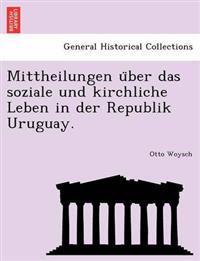 Mittheilungen U Ber Das Soziale Und Kirchliche Leben in Der Republik Uruguay.