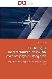 Le Dialogue M�diterran�en de l'Otan Avec Les Pays Du Maghreb