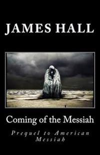 Coming of the Messiah: Prequel to American Messiah