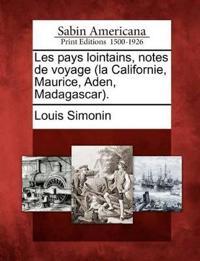 Les Pays Lointains, Notes de Voyage (La Californie, Maurice, Aden, Madagascar).