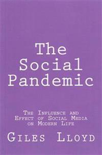 The Social Pandemic: The Influence and Effect of Social Media on Modern Life