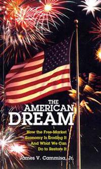 The American Dream: How the Free-Market Economy Is Eroding It and What We Can Do to Restore It