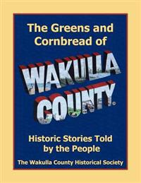 The Greens and Cornbread of Wakulla County: Historical Stories Told by the People
