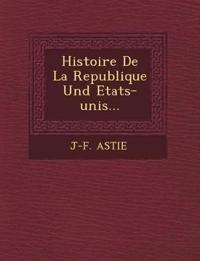 Histoire De La Republique Und Etats-unis...