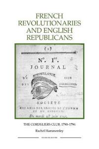 French Revolutionaries and English Republicans: The Cordeliers Club, 1790-1794