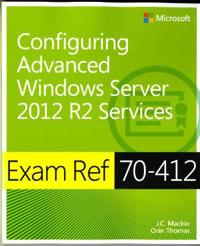 Exam Ref 70-412 Configuring Advanced Windows Server 2012 R2 Services (McSa): Configuring Advanced Windows Server 2012 R2 Services