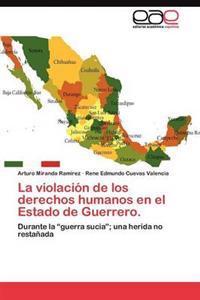 La Violacion de Los Derechos Humanos En El Estado de Guerrero.