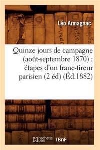 Quinze Jours de Campagne (Ao�t-Septembre 1870): �tapes d'Un Franc-Tireur Parisien (2 �d) (�d.1882)