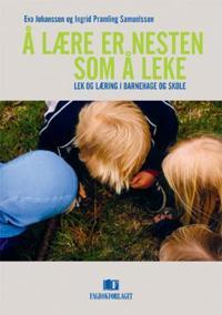 Å lære er nesten som å leke - Eva Johansson, Ingrid Pramling Samuelsson pdf epub