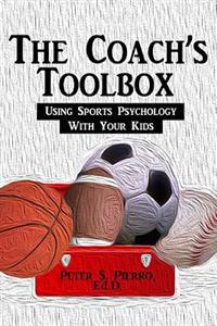 The Coach's Toolbox: Using Sports Psychology with Your Kids