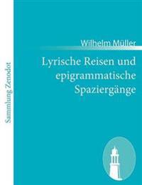 Lyrische Reisen Und Epigrammatische Spazierg Nge