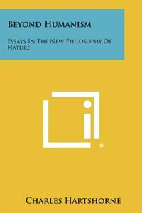 Beyond Humanism: Essays in the New Philosophy of Nature