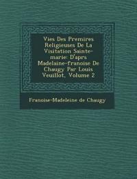 Vies Des Premi¿res Religieuses De La Visitation Sainte-marie: D'apr¿s Madelaine-fran¿oise De Chaugy Par Louis Veuillot, Volume 2